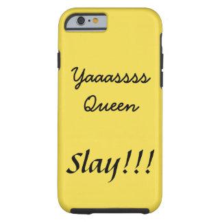 Yaaassss Queen Tough iPhone 6 Case