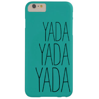 Yada Yada Yada Whimsical Typography Barely There iPhone 6 Plus Case
