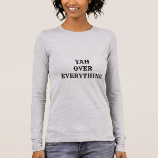 YAH OVER EVERYTHING LONG SLEEVE T-Shirt