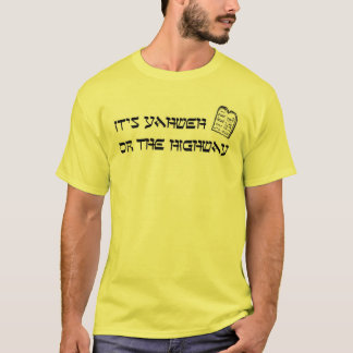 Yahweh or the HIghway T-Shirt