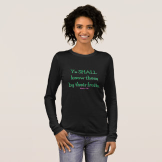 Ye shall know them by their fruits long sleeve T-Shirt