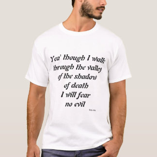 Yea thou I walk through the valley T-Shirt