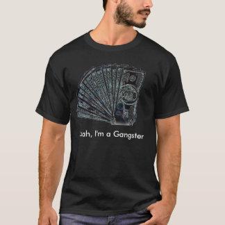 $$$$$$$$, Yeah, I'm a Gangster T-Shirt