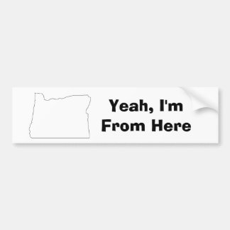 Yeah, I'm From Here Oregon Bumper Sticker