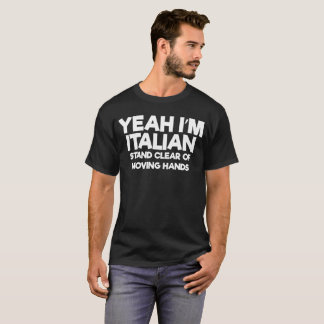 Yeah I'm Italian Stand Clear of moving Tshirt