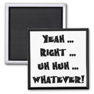 Yeah Right Whatever Funny T-shirts Gifts Square Magnet