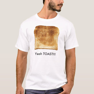 Yeah TOAST!!! T-Shirt