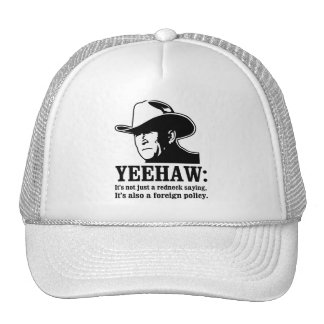 Yeehaw: Redneck foreign policy Trucker Hats