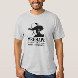 Yeehaw: Redneck foreign policy Tshirt