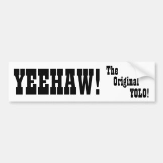 Yeehaw - the original YOLO - Bumper Sticker