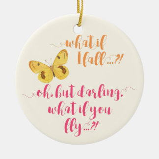 Yellow Butterfly - What if I fall?  Inspirational Ceramic Ornament