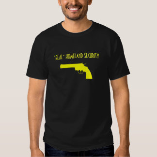 "yellow handgun, ""REAL"" HOMELAND SECURITY T-shirts"