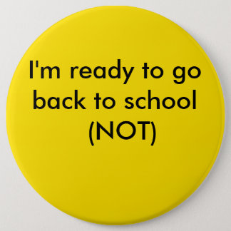 yellow, I'm ready to go back to school  (NOT) 6 Cm Round Badge