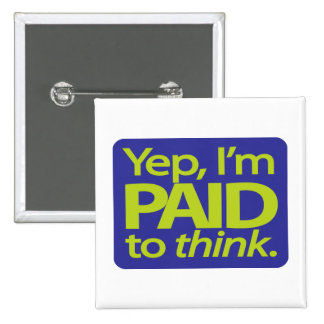 Yep I m paid to think Buttons