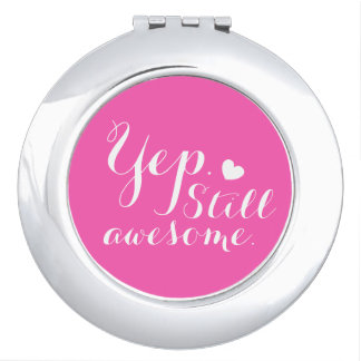 Yep Still Awesome Pink Heart Compact Mirror
