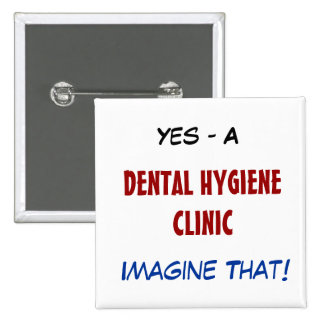 Yes - A , DENTAL HYGIENE CLINIC, Imagine That! 15 Cm Square Badge
