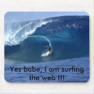 Yes babe, I am surfing the web !!! Mouse Pad