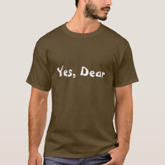 Yes, Dear T-Shirt