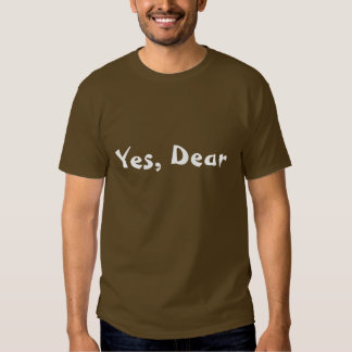 Yes, Dear Tshirt