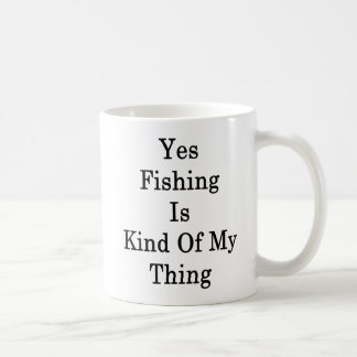 Yes Fishing Is Kind Of My Thing Coffee Mug