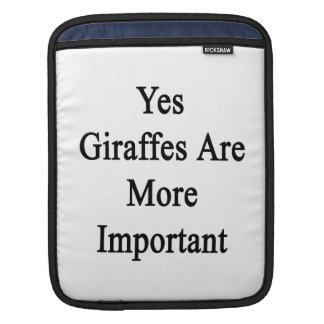 Yes Giraffes Are More Important Sleeve For iPads