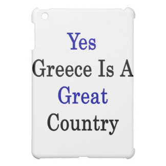 Yes Greece Is A Great Country iPad Mini Cases