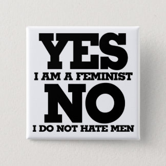 Yes I am a feminist no I do not hate men 15 Cm Square Badge