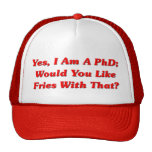 Yes, I Am A PhD Would You Like Fries With That?