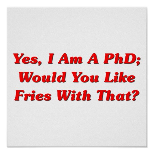 Yes, I Am A PhD Would You Like Fries With That? Poster