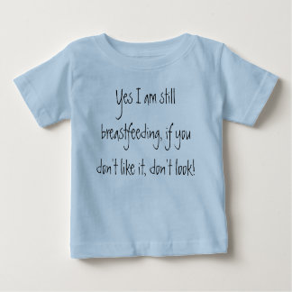 Yes I am still breastfeeding, if you don't like... Baby T-Shirt