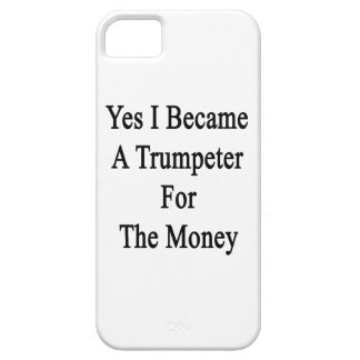 Yes I Became A Trumpeter For The Money iPhone 5 Covers
