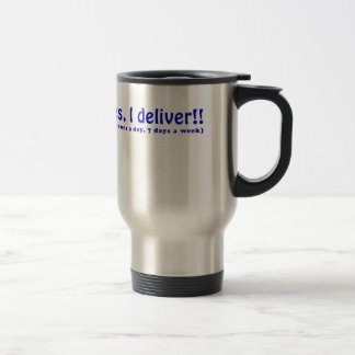 Yes I Deliver 24 Hours a Day 7 Days a Week Travel Mug