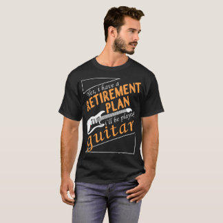 Yes I Have A Retirement Plan T-Shirt