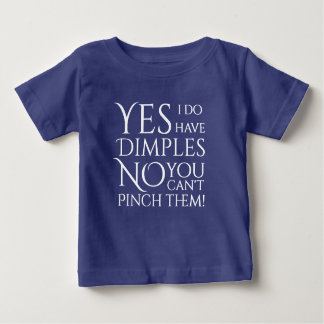Yes I have Dimples No Pinch Baby T-Shirt