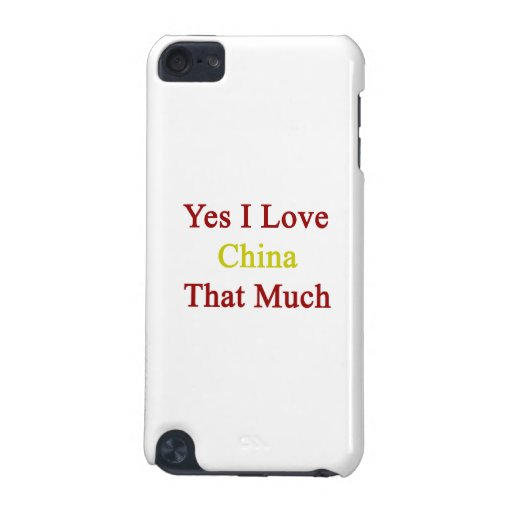 Yes I Love China That Much iPod Touch 5G Case