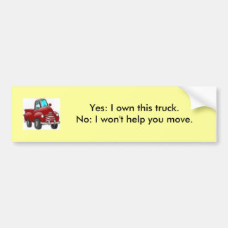 Yes I own this truck; No I won't help you move! Bumper Sticker