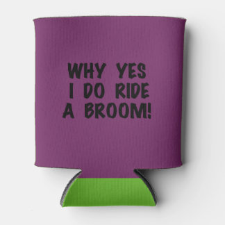 Yes I Ride a Broom Can Cooler