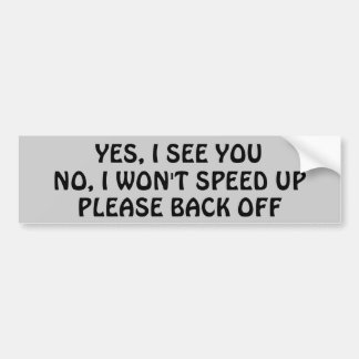 Yes I See You, no I Won't Speed Bumper Sticker