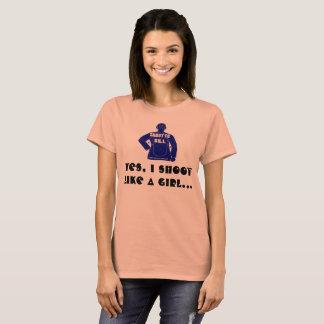 Yes, I Shoot Like a Girl... T-Shirt