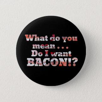 Yes, I Want Bacon! 6 Cm Round Badge