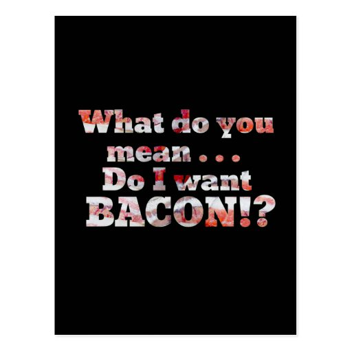 Yes, I Want Bacon! Post Cards