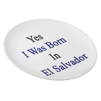 Yes I Was Born In El Salvador Dinner Plate