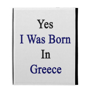 Yes I Was Born In Greece iPad Folio Covers