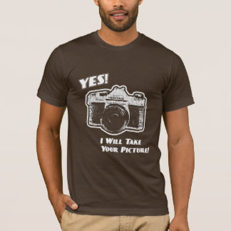 Yes! I will take your picture! T-Shirt