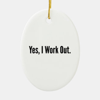 Yes, I Work Out. Ceramic Ornament