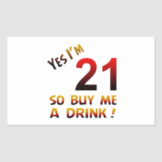 Yes I'm 21 so buy me a drink ! Rectangle Sticker