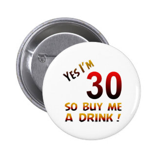 Yes I'm 30 so buy me a drink ! 6 Cm Round Badge