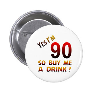 Yes I'm 90 so buy me a drink ! 6 Cm Round Badge