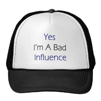 Yes I'm A Bad Influence Trucker Hat