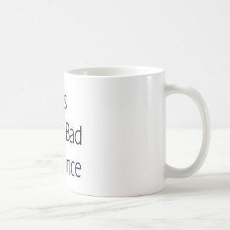 Yes I'm A Bad Influence Coffee Mugs